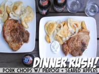 Dinner Rush! Pork Chops with Pierogi and Seared Apples